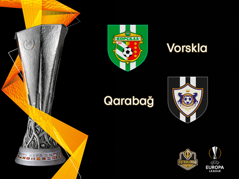 Europa League – Vorskla Poltava look to overcome Qarabağ FK on Thursday